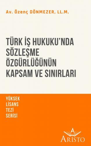 Türk İş Hukuku'nda Sözleşme Özgürlüğünün Kapsam ve Sınırları Aristo Ya